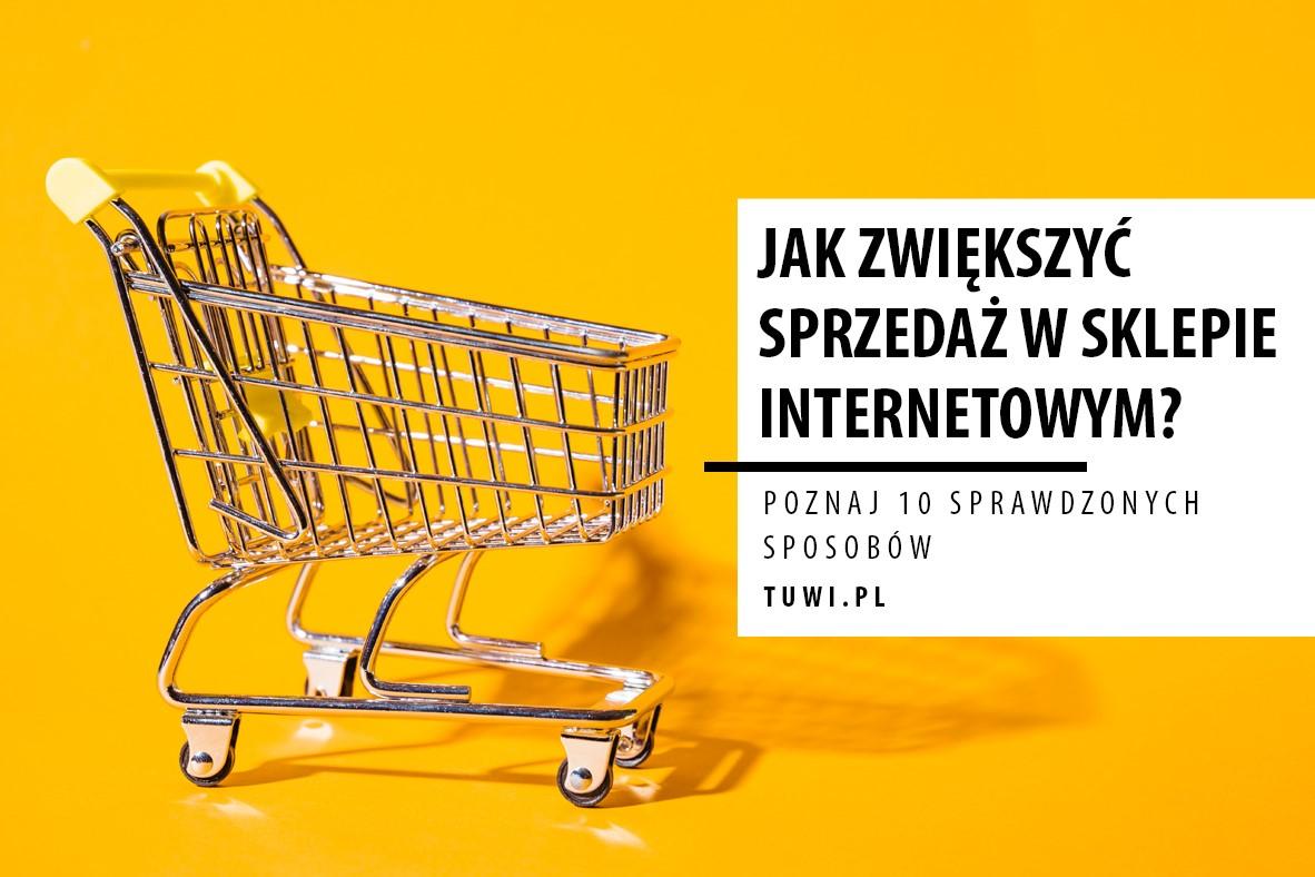 Jak zwiększyć sprzedaż w sklepie internetowym? 10 wskazówek