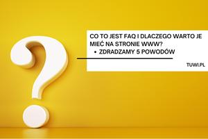 Dlaczego warto mieć FAQ na swojej stronie