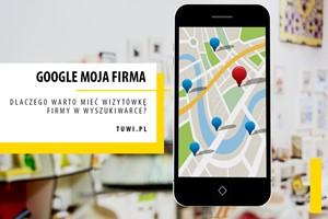 Google Moja Firma  - dlaczego warto założyć wizytówkę firmy?